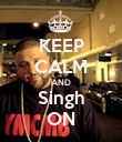 KEEP CALM AND Singh ON - Personalised Poster large