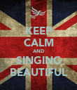 KEEP CALM AND SINGING BEAUTIFUL - Personalised Poster large