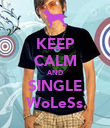 KEEP CALM AND SINGLE WoLeSs - Personalised Poster large