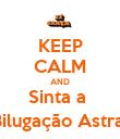 KEEP CALM AND Sinta a  Bilugação Astral - Personalised Poster large