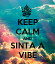 KEEP CALM AND SINTA A VIBE - Personalised Poster large