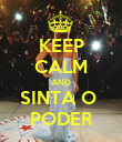 KEEP CALM AND SINTA O  PODER - Personalised Poster large