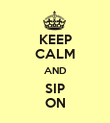 KEEP CALM AND SIP ON - Personalised Poster large