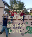 KEEP CALM AND SISTERS LOVE  - Personalised Poster large