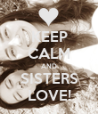 KEEP CALM AND SISTERS LOVE! - Personalised Poster large