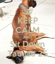 KEEP CALM AND Sit Down Tau jau 25 - Personalised Poster large
