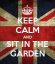 KEEP CALM AND SIT IN THE GARDEN - Personalised Poster large