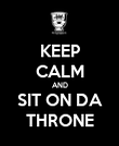 KEEP CALM AND SIT ON DA THRONE - Personalised Poster large