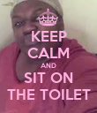 KEEP CALM AND SIT ON THE TOILET - Personalised Poster large