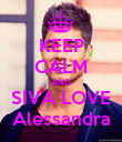KEEP CALM AND SIVA LOVE Alessandra - Personalised Poster large
