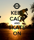 KEEP CALM AND SKATE ON - Personalised Poster large