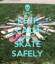 KEEP CALM AND SKATE SAFELY - Personalised Poster large