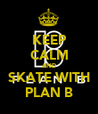 KEEP CALM AND SKATE WITH PLAN B - Personalised Poster large