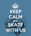 KEEP CALM AND SKATE WITH US - Personalised Poster large