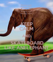 KEEP CALM AND  SKATEBOARD LIKE ANELEPHANT - Personalised Poster large