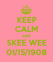 KEEP CALM AND SKEE WEE 01/15/1908 - Personalised Poster large