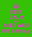 KEEP CALM AND SKEE WEE! 105 & Rising! - Personalised Poster large