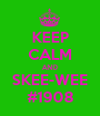 KEEP CALM AND SKEE-WEE #1908 - Personalised Poster large