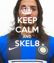 KEEP CALM AND SKEL8  - Personalised Poster small