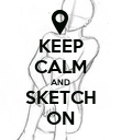 KEEP CALM AND SKETCH ON - Personalised Poster large