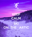 KEEP CALM AND SKI ON  THE   ARTIC - Personalised Poster large