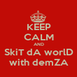 KEEP CALM AND SkiT dA worlD with demZA - Personalised Poster large