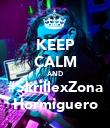 KEEP CALM AND #SkrillexZona Hormiguero - Personalised Poster large