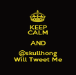 KEEP CALM AND @skullhong Will Tweet Me - Personalised Poster large