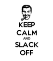 KEEP CALM AND SLACK OFF - Personalised Poster large