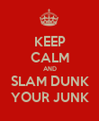 KEEP CALM AND SLAM DUNK YOUR JUNK - Personalised Poster large