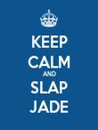 KEEP CALM AND SLAP JADE - Personalised Poster large