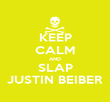 KEEP CALM AND SLAP JUSTIN BEIBER - Personalised Poster large