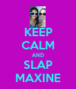 KEEP CALM AND SLAP MAXINE - Personalised Poster large