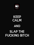 KEEP CALM AND SLAP THE FUCKING BITCH - Personalised Poster large