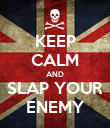 KEEP CALM AND SLAP YOUR ENEMY - Personalised Poster large