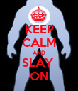 KEEP CALM AND SLAY  ON - Personalised Poster large