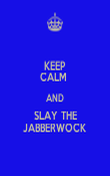 KEEP CALM  AND SLAY THE JABBERWOCK - Personalised Poster small