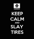 KEEP CALM AND SLAY TIRES - Personalised Poster large