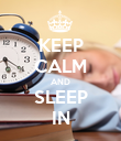 KEEP CALM AND SLEEP IN - Personalised Poster large