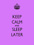 KEEP CALM AND SLEEP LATER - Personalised Poster large