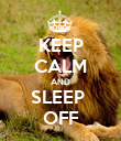 KEEP CALM AND SLEEP  OFF - Personalised Poster large