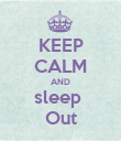 KEEP CALM AND sleep  Out - Personalised Poster large