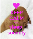 KEEP CALM AND sleep  soundly - Personalised Poster large