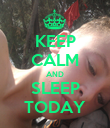 KEEP CALM AND SLEEP TODAY - Personalised Poster large