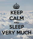 KEEP CALM AND SLEEP VERY MUCH - Personalised Poster large