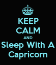 KEEP CALM AND Sleep With A Capricorn - Personalised Poster large