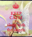 KEEP CALM AND sleep with the angels - Personalised Poster large