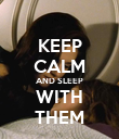 KEEP CALM AND SLEEP WITH THEM - Personalised Poster large