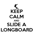KEEP CALM AND SLIDE A LONGBOARD - Personalised Poster large