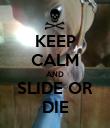 KEEP CALM AND SLIDE OR DIE - Personalised Poster large